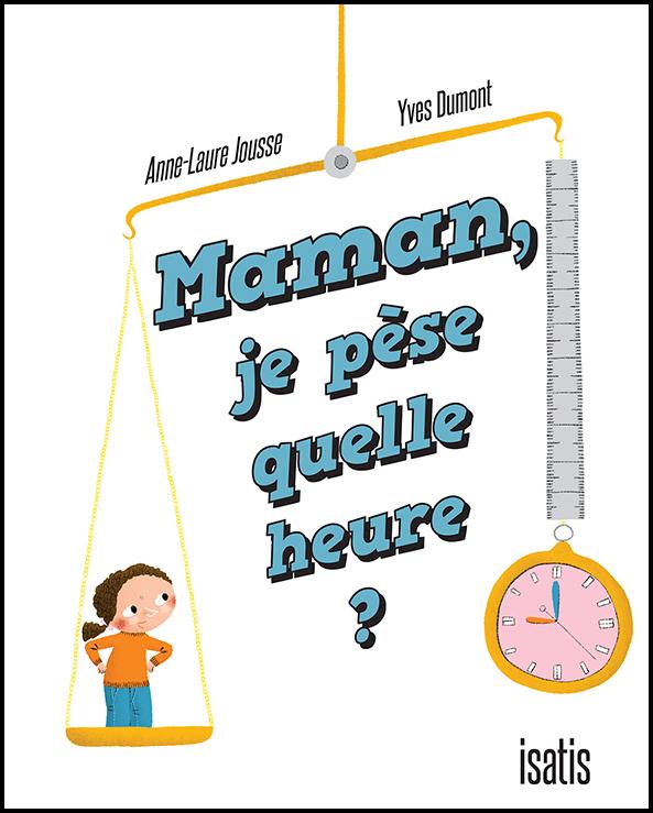 Maman, je pèse quelle heure? - Éditions de Isatis